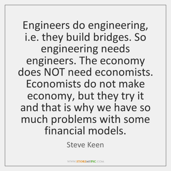 Engineers do engineering, i.e. they build bridges. So engineering needs engineers. ...