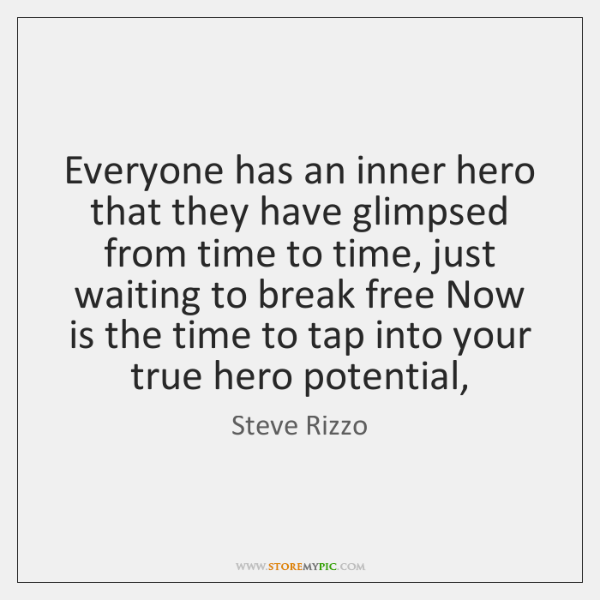 Everyone has an inner hero that they have glimpsed from time to ...