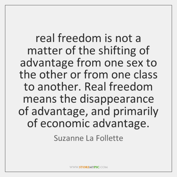 real freedom is not a matter of the shifting of advantage from ...
