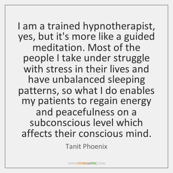 I am a trained hypnotherapist, yes, but it's more like a guided ...