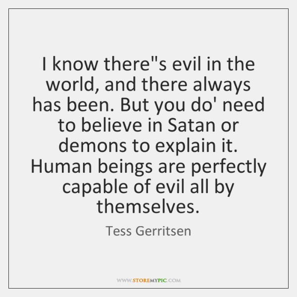 I know there's evil in the world, and there always has been. ...