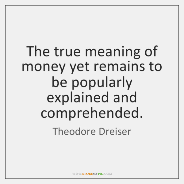 The true meaning of money yet remains to be popularly explained and ...