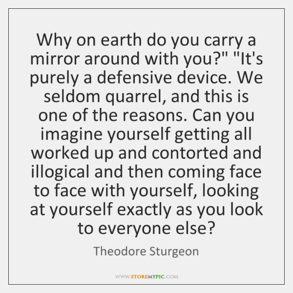 Why on earth do you carry a mirror around with you?