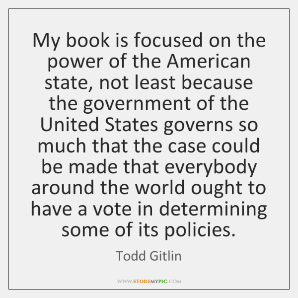 My book is focused on the power of the American state, not ...
