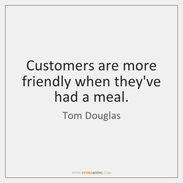 Customers are more friendly when they've had a meal.
