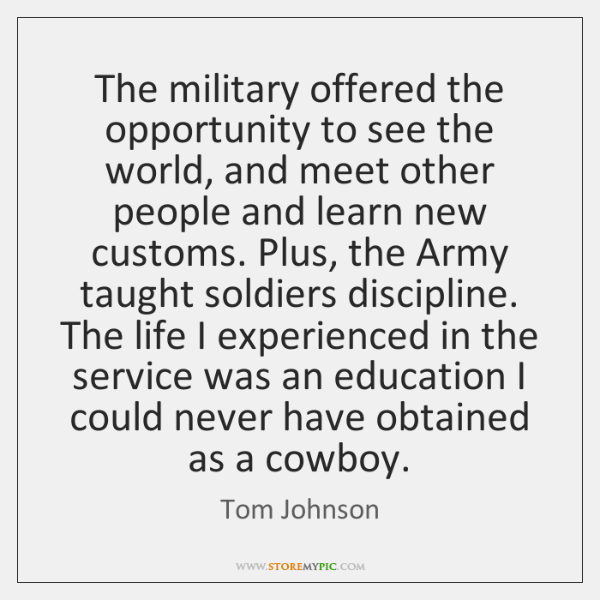 The military offered the opportunity to see the world, and meet other ...