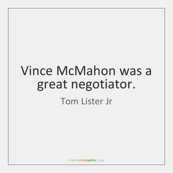 Vince McMahon was a great negotiator.