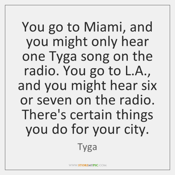 You go to Miami, and you might only hear one Tyga song ...
