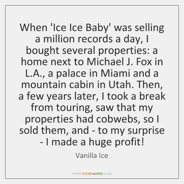 When 'Ice Ice Baby' was selling a million records a day, I ...