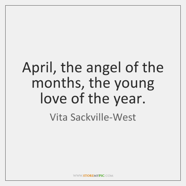 April, the angel of the months, the young love of the year.