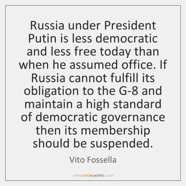 Russia under President Putin is less democratic and less free today than ...