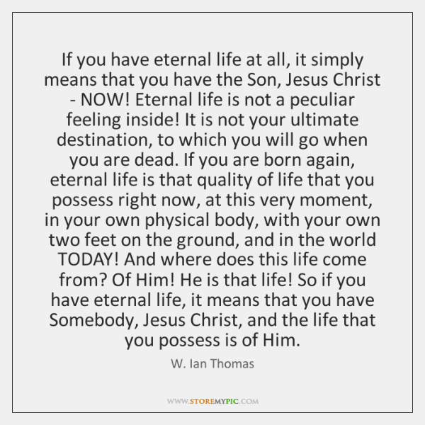 If you have eternal life at all, it simply means that you ...