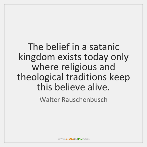 The belief in a satanic kingdom exists today only where religious and ...