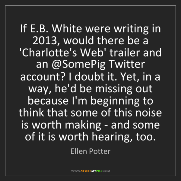 Ellen Potter: If E.B. White were writing in 2013, would there be a...
