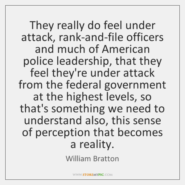 They really do feel under attack, rank-and-file officers and much of American ...