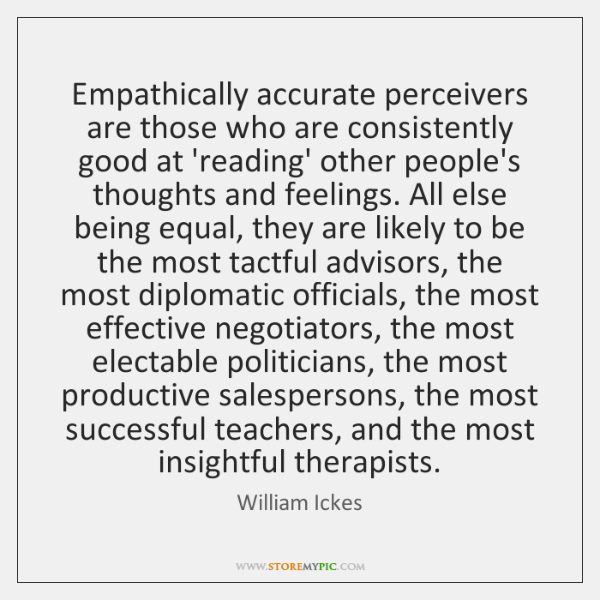 Empathically accurate perceivers are those who are consistently good at 'reading' other ...