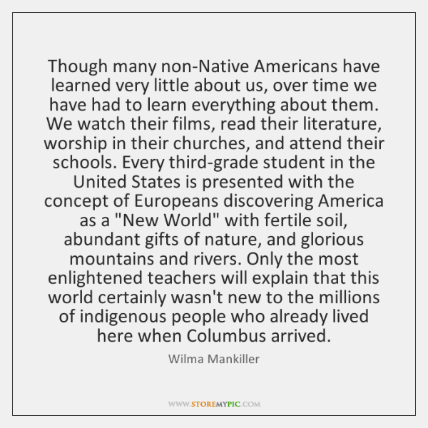 Though many non-Native Americans have learned very little about us, over time ...