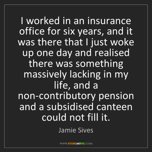 Jamie Sives: I worked in an insurance office for six years, and it...