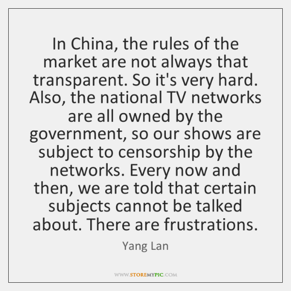 In China, the rules of the market are not always that transparent. ...