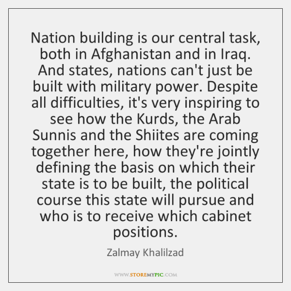 Nation building is our central task, both in Afghanistan and in Iraq. ...