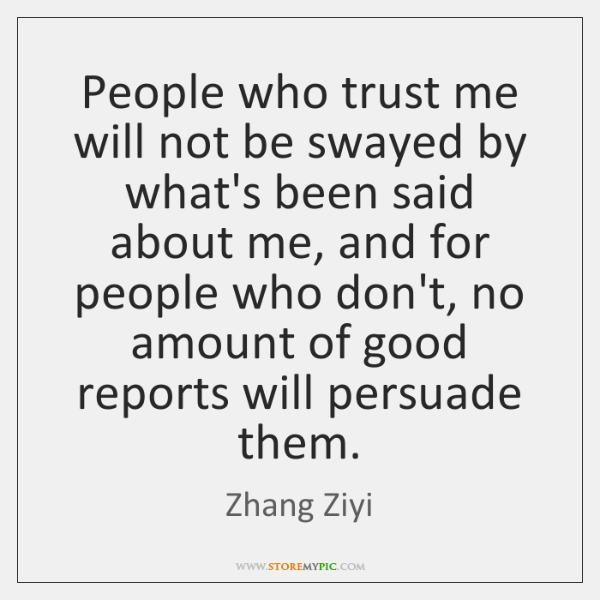 People who trust me will not be swayed by what's been said ...