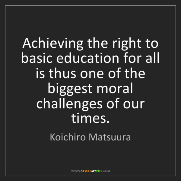 Koichiro Matsuura: Achieving the right to basic education for all is thus...