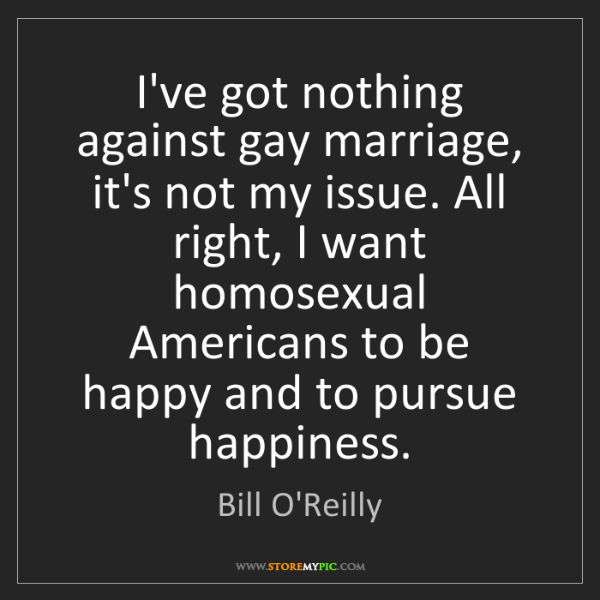 Bill O'Reilly: I've got nothing against gay marriage, it's not my issue....