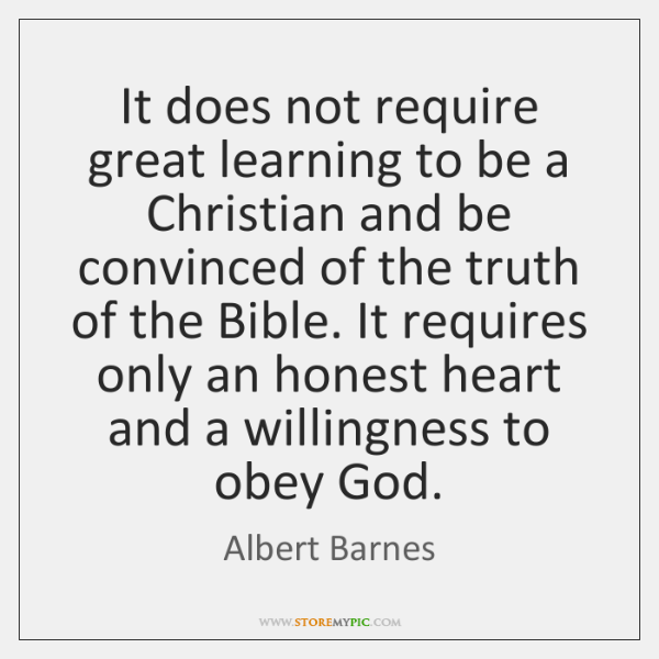 It does not require great learning to be a Christian and be ...