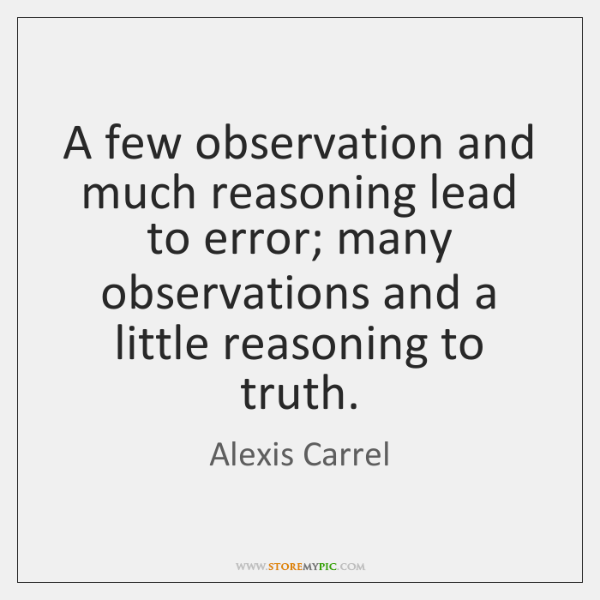 A few observation and much reasoning lead to error; many observations and ...