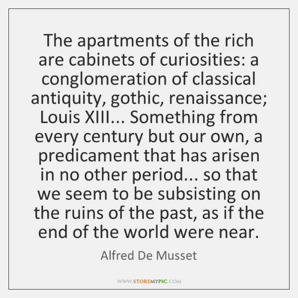 The apartments of the rich are cabinets of curiosities: a conglomeration of ...