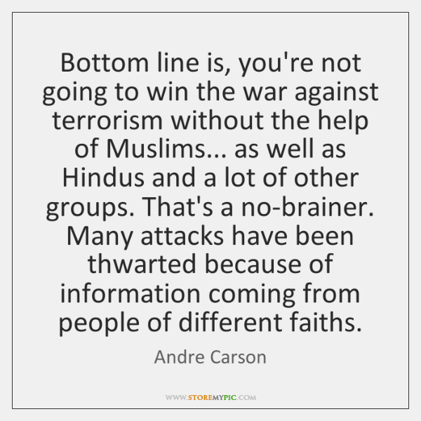 Bottom line is, you're not going to win the war against terrorism ...