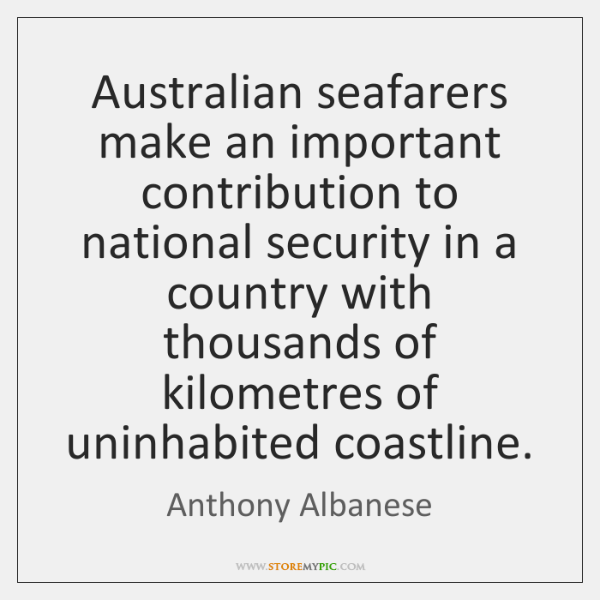 Australian seafarers make an important contribution to national security in a country ...