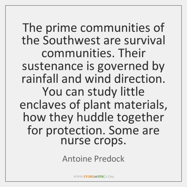 The prime communities of the Southwest are survival communities. Their sustenance is ...