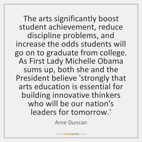 The arts significantly boost student achievement, reduce discipline problems, and increase the ...