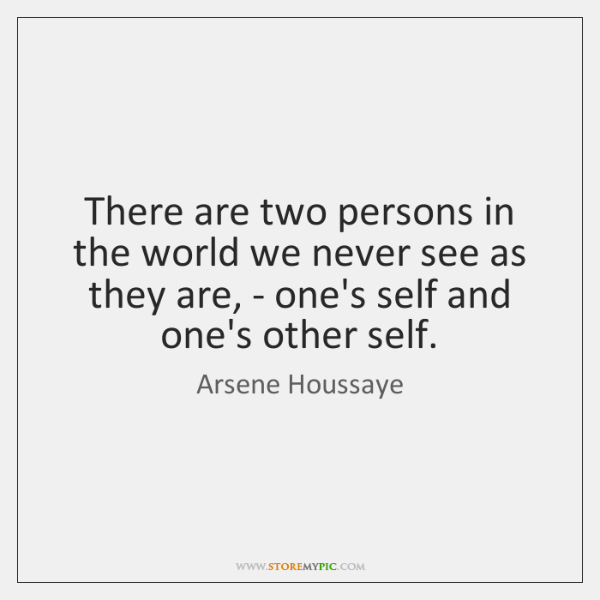 There are two persons in the world we never see as they ...
