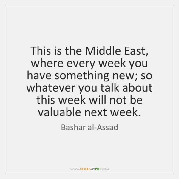 This is the Middle East, where every week you have something new; ...