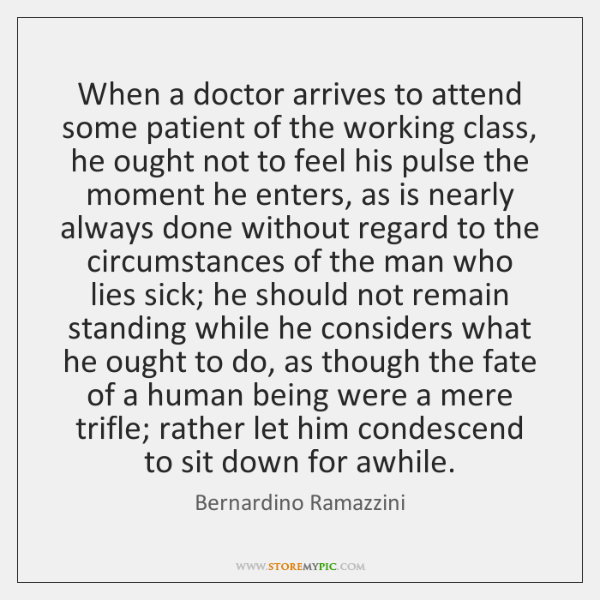 When a doctor arrives to attend some patient of the working class, ...