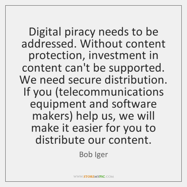 Digital piracy needs to be addressed. Without content protection, investment in content ...