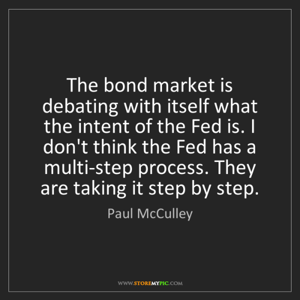Paul McCulley: The bond market is debating with itself what the intent...
