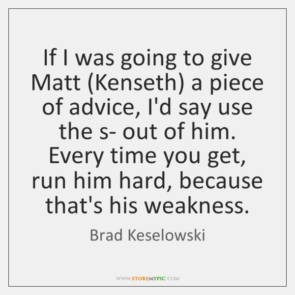 If I was going to give Matt (Kenseth) a piece of advice, ...