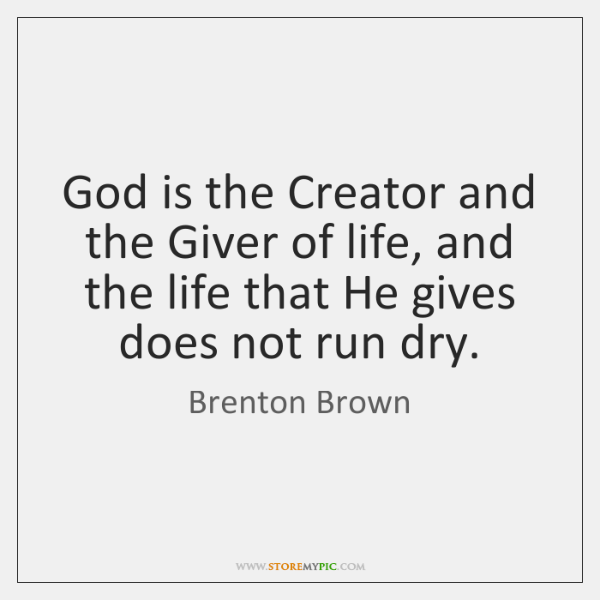 God is the Creator and the Giver of life, and the life ...