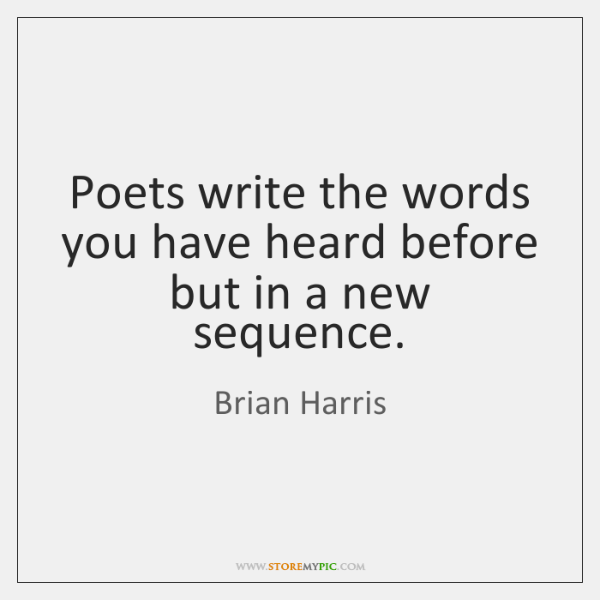Poets write the words you have heard before but in a new ...