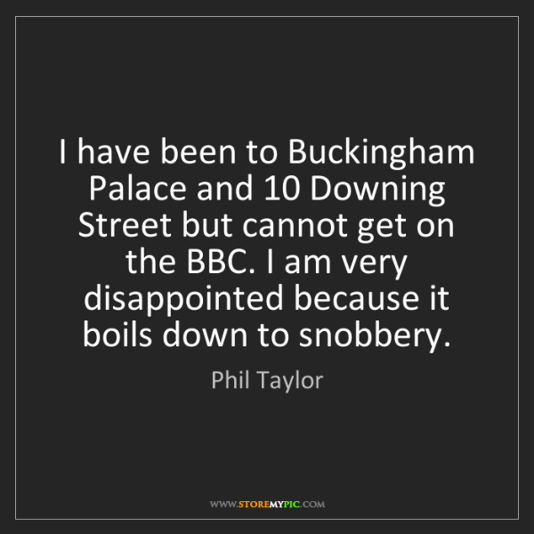 Phil Taylor: I have been to Buckingham Palace and 10 Downing Street...