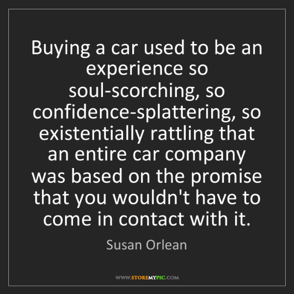 Susan Orlean: Buying a car used to be an experience so soul-scorching,...