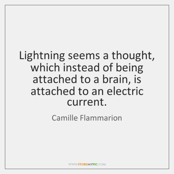 Lightning seems a thought, which instead of being attached to a brain, ...