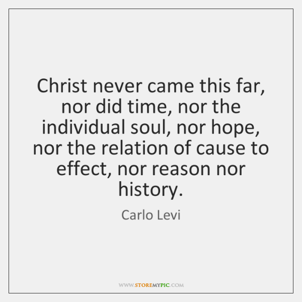 Christ never came this far, nor did time, nor the individual soul, ...