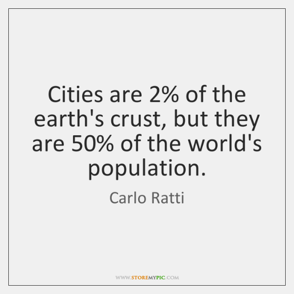 Cities are 2% of the earth's crust, but they are 50% of the world's ...