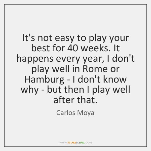 It's not easy to play your best for 40 weeks. It happens every ...