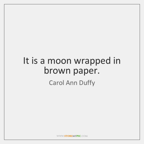 It is a moon wrapped in brown paper.