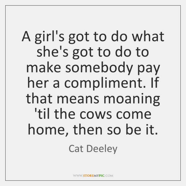 A girl's got to do what she's got to do to make ...
